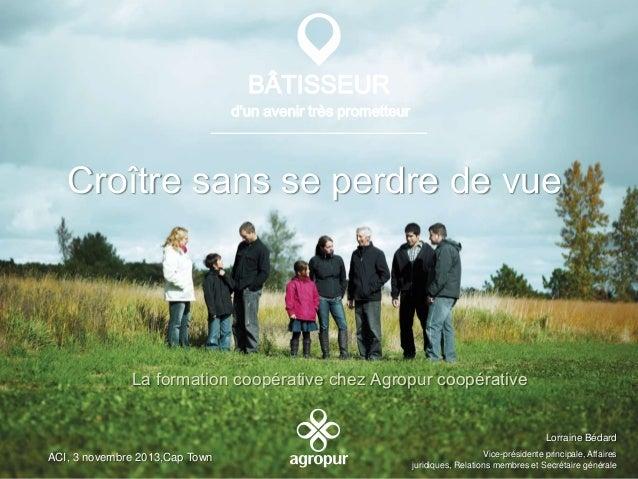 BÂTISSEUR d'un avenir très prometteur  Croître sans se perdre de vue  La formation coopérative chez Agropur coopérative  L...