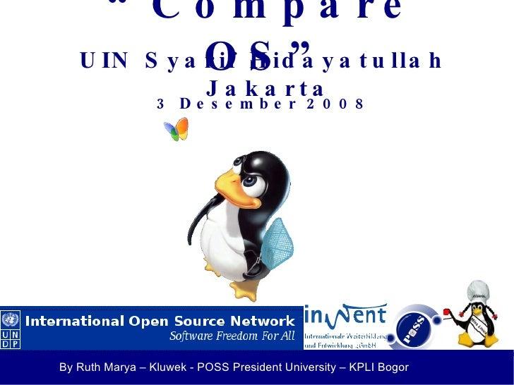 "<ul><ul><li>"" Compare OS"" </li></ul></ul><ul><ul><li>UIN Syarif Hidayatullah Jakarta </li></ul></ul><ul><ul><li>3 Desember..."