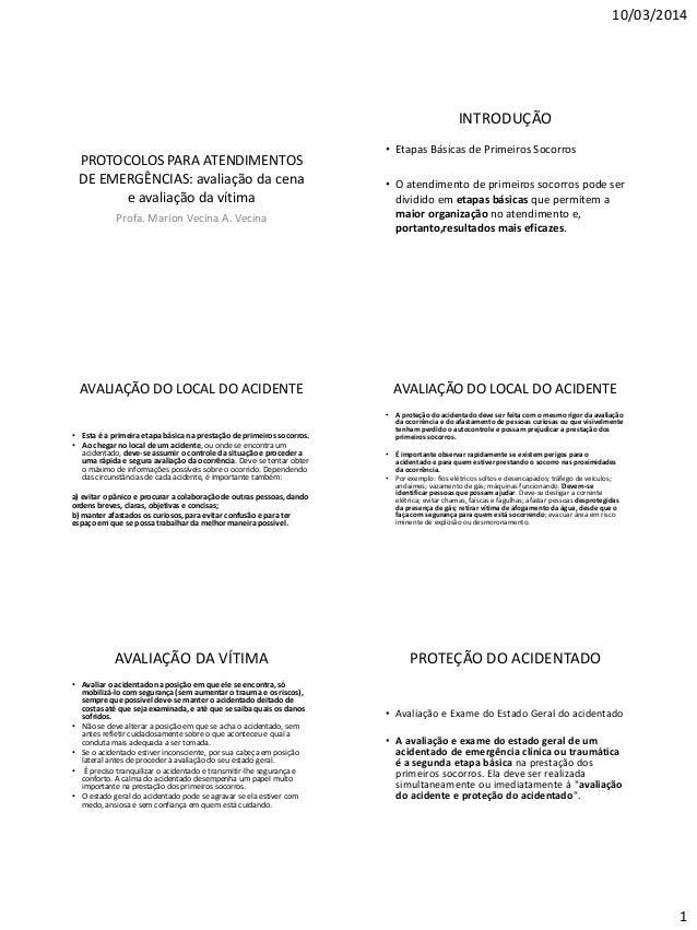 10/03/2014 1 PROTOCOLOS PARA ATENDIMENTOS DE EMERGÊNCIAS: avaliação da cena e avaliação da vítima Profa. Marion Vecina A. ...