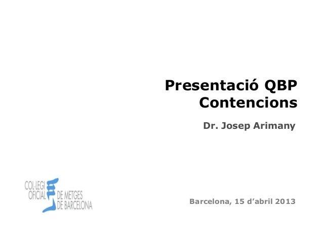 Cita prèvia 1Barcelona, 15 d'abril 2013Presentació QBPContencionsDr. Josep Arimany