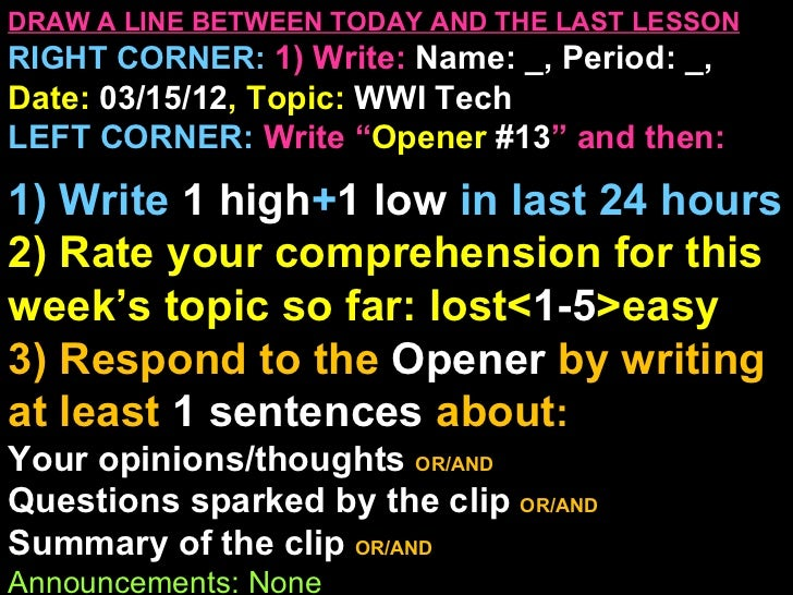 DRAW A LINE BETWEEN TODAY AND THE LAST LESSONRIGHT CORNER: 1) Write: Name: _, Period: _,Date: 03/15/12, Topic: WWI TechLEF...