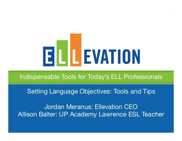 Indispensable Tools for Today's ELL Professionals    Setting Language Objectives: Tools and Tips                          ...