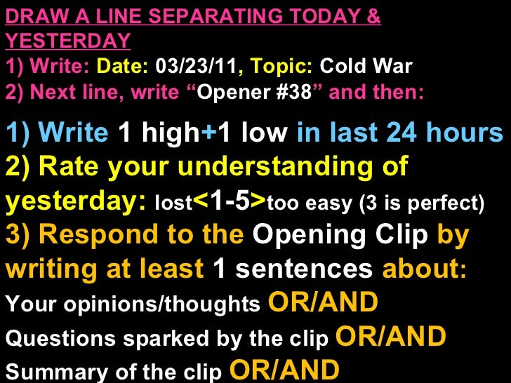 """DRAW A LINE SEPARATING TODAY & YESTERDAY 1) Write:   Date:  03/23/11 , Topic:  Cold War 2) Next line, write """" Opener #38 """"..."""