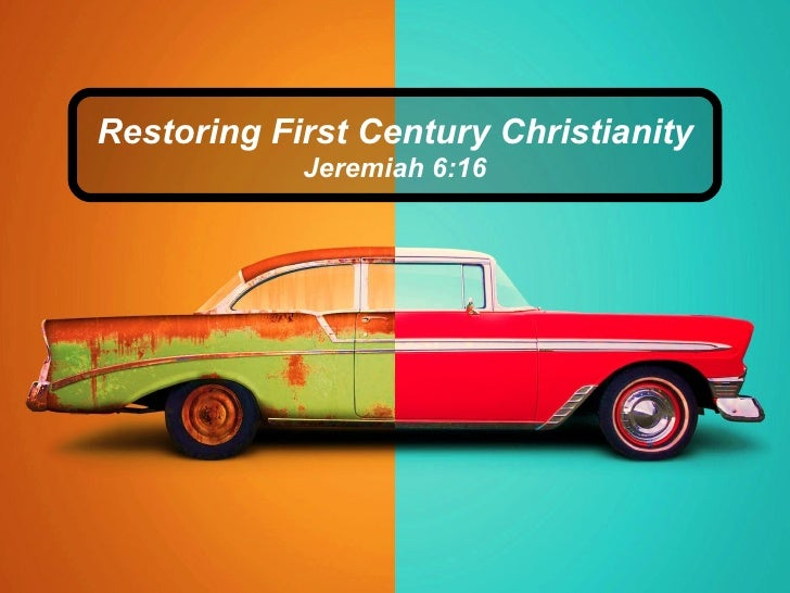 Restoring First Century Christianity            Jeremiah 6:16