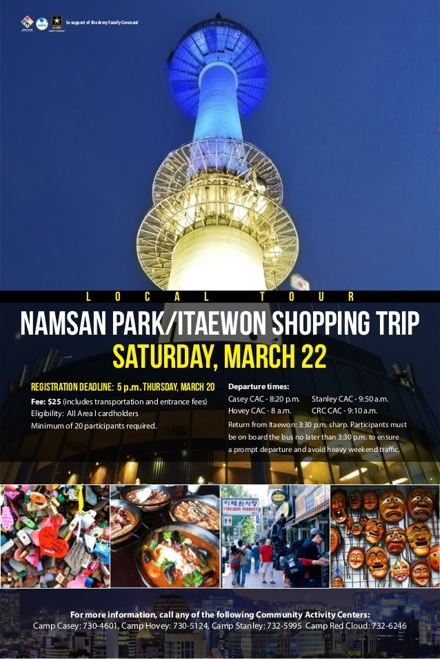 In support of the Army Family Covenant  L  O  C  A  L  T  O  U  R  NAMSAN PARK/ITAEWON SHOPPING TRIP Saturday, March 22 Re...