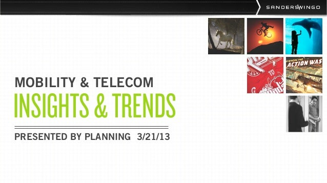 MOBILITY & TELECOMINSIGHTS & TRENDSPRESENTED BY PLANNING 3/21/13