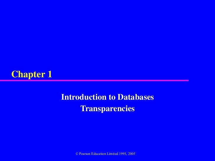 Chapter 1 Introduction to Databases Transparencies © Pearson Education Limited 1995, 2005