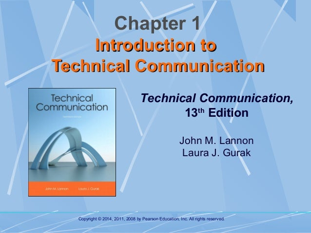 Chapter 1 Introduction to Technical Communication Technical Communication, 13th Edition John M. Lannon Laura J. Gurak  Cop...