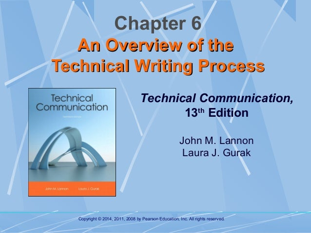 Chapter 6 An Overview of the Technical Writing Process Technical Communication, 13th Edition John M. Lannon Laura J. Gurak...