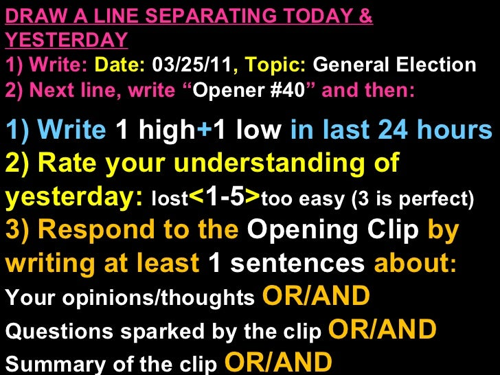"""DRAW A LINE SEPARATING TODAY & YESTERDAY 1) Write:   Date:  03/25/11 , Topic:  General Election 2) Next line, write """" Open..."""