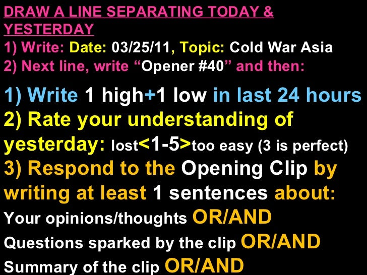 """DRAW A LINE SEPARATING TODAY & YESTERDAY 1) Write:   Date:  03/25/11 , Topic:  Cold War Asia 2) Next line, write """" Opener ..."""