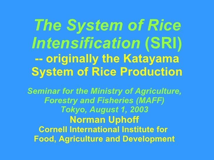 The System of Rice Intensification  (SRI) -- originally the Katayama System of Rice Production Seminar for the Ministry of...