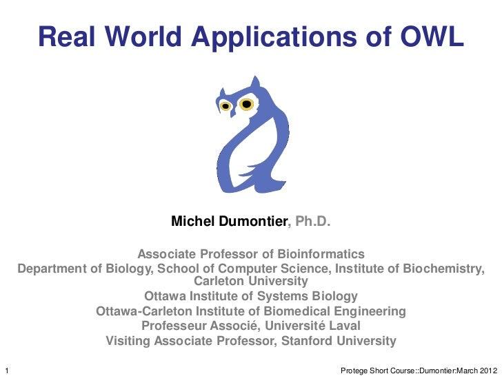 Real World Applications of OWL                             Michel Dumontier, Ph.D.                        Associate Profes...