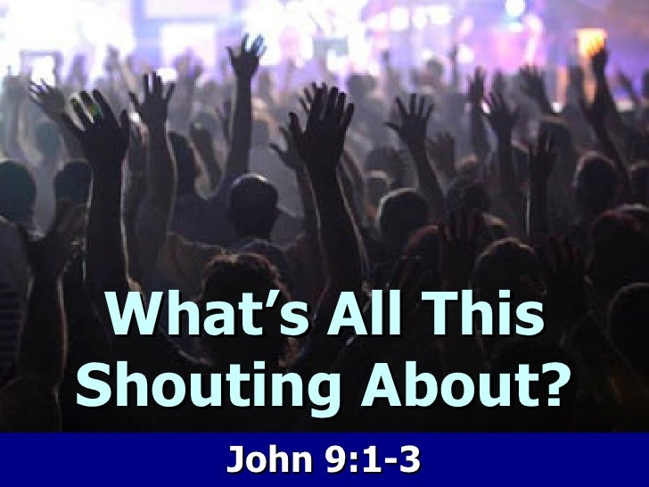 What's All This Shouting About? John 9:1-3