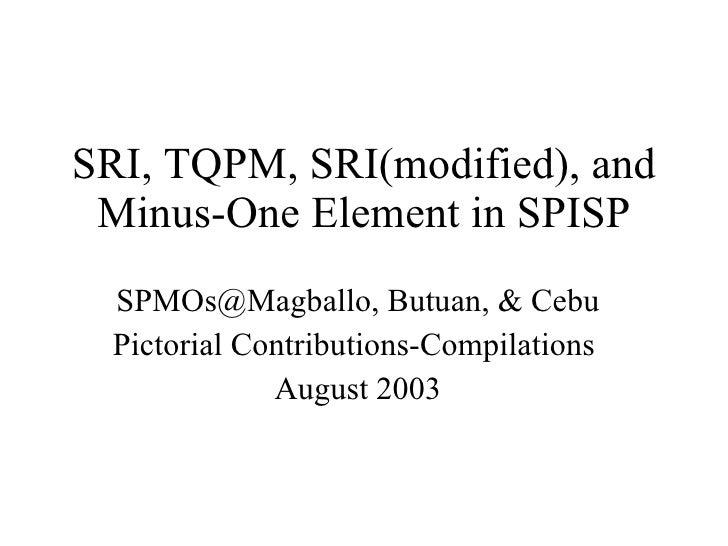 SRI, TQPM, SRI(modified), and Minus-One Element in SPISP SPMOs@Magballo, Butuan, & Cebu Pictorial Contributions-Compilatio...