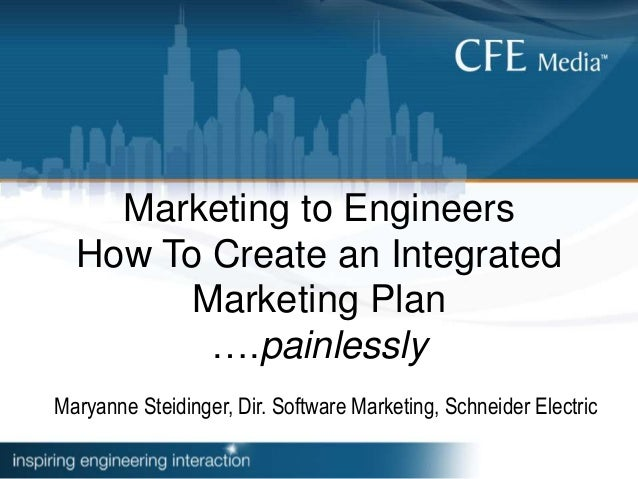 Marketing to Engineers How To Create an Integrated Marketing Plan ….painlessly Maryanne Steidinger, Dir. Software Marketin...