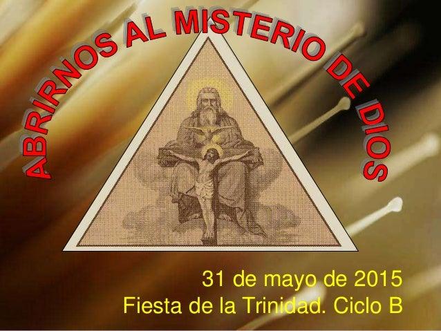 31 de mayo de 2015 Fiesta de la Trinidad. Ciclo B