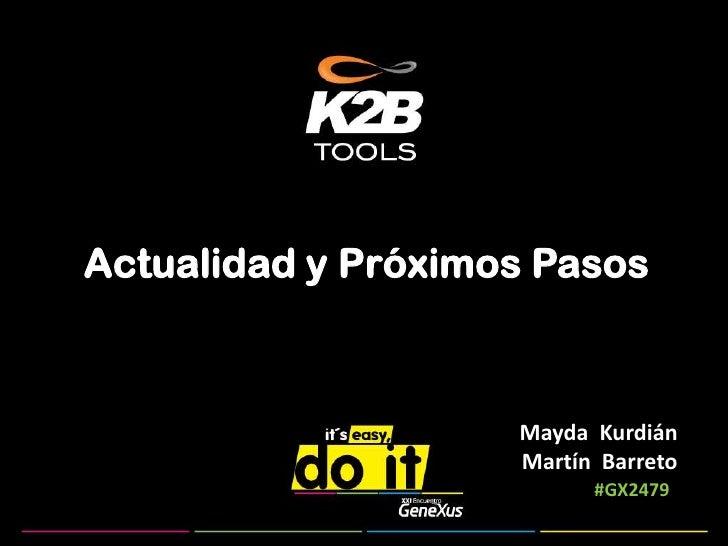 Actualidad y Próximos Pasos<br />MaydaKurdiánMartín  Barreto<br />         #GX2479<br />