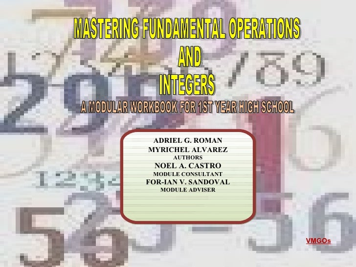 VMGOs MASTERING FUNDAMENTAL OPERATIONS AND  INTEGERS A MODULAR WORKBOOK FOR 1ST YEAR HIGH SCHOOL ADRIEL G. ROMAN MYRICHEL ...