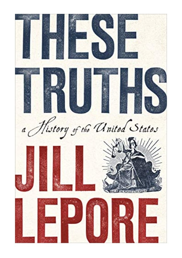 These Truths - A History of the United States - Jill Lepore
