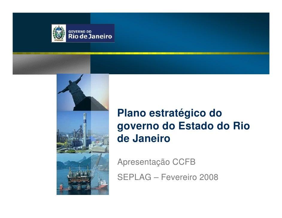 Plano estratégico do governo do Estado do Rio de Janeiro  Apresentação CCFB SEPLAG – Fevereiro 2008