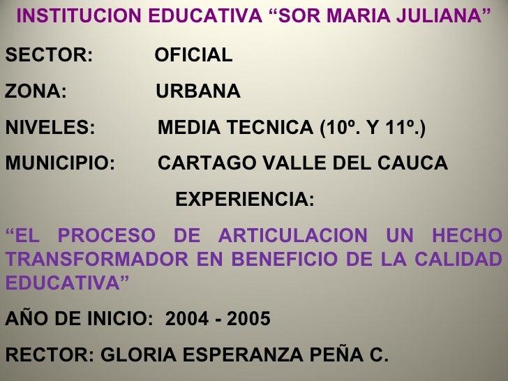 "INSTITUCION EDUCATIVA ""SOR MARIA JULIANA"" SECTOR:  OFICIAL ZONA:  URBANA NIVELES:   MEDIA TECNICA (10º. Y 11º.) MUNICIPIO:..."