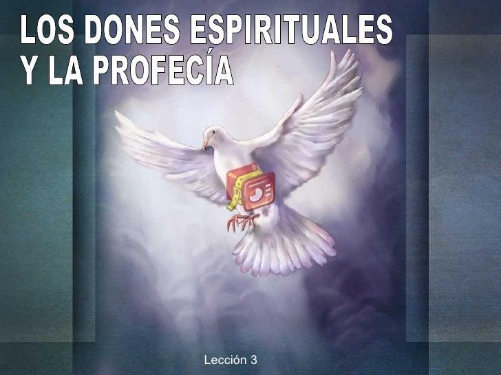 LOS DONES ESPIRITUALES Y LA PROFECÍA Lección 3