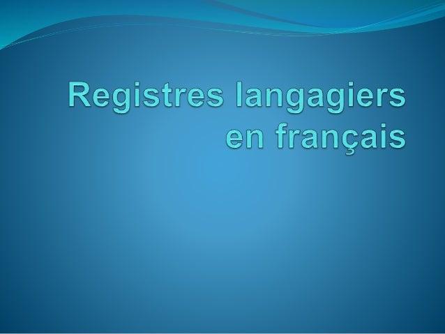 Qu'est-ce qu'un registre Registre: Niveau langagier ou formalité d'une langue Comme toutes les langues, 3 registres (nivea...
