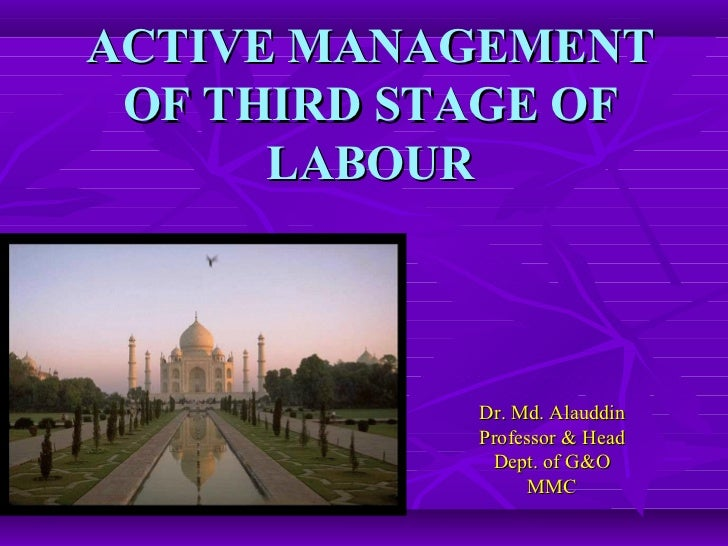 ACTIVE MANAGEMENT OF THIRD STAGE OF LABOUR Dr. Md. Alauddin Professor & Head Dept. of G&O MMC