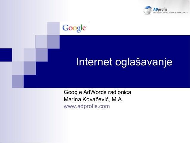 Internet oglašavanje Google AdWords radionica Marina Kovačević, M.A. www.adprofis.com