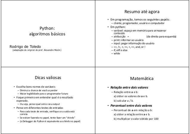Python:algoritmos básicosalgoritmos básicosRodrigo de Toledo(adaptação do original do prof. Alexandre Meslin)Resumo até ag...
