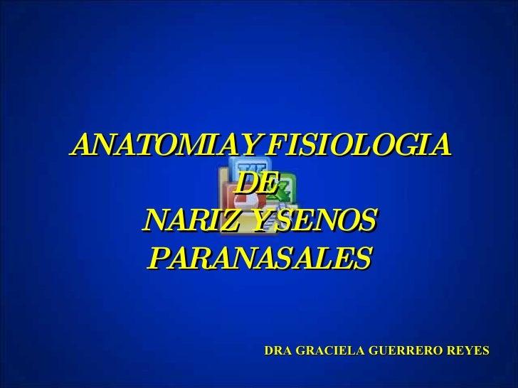 ANATOMIAY FISIOLOGIA DE  NARIZ Y SENOS PARANASALES DRA GRACIELA GUERRERO REYES