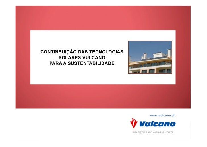 CONTRIBUIÇÃO DAS TECNOLOGIAS      SOLARES VULCANO   PARA A SUSTENTABILIDADE
