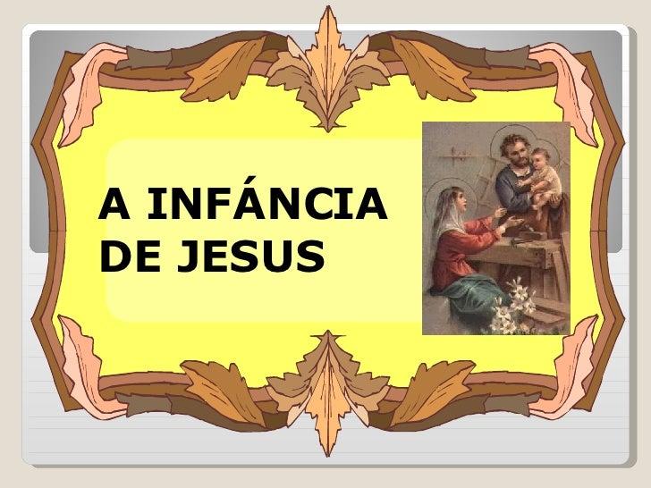 A INFÁNCIA  DE JESUS