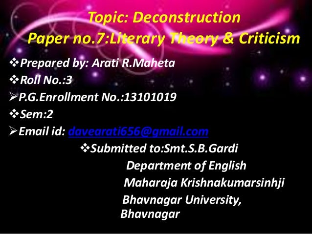 Topic: Deconstruction Paper no.7:Literary Theory & Criticism Prepared by: Arati R.Maheta Roll No.:3 P.G.Enrollment No.:...