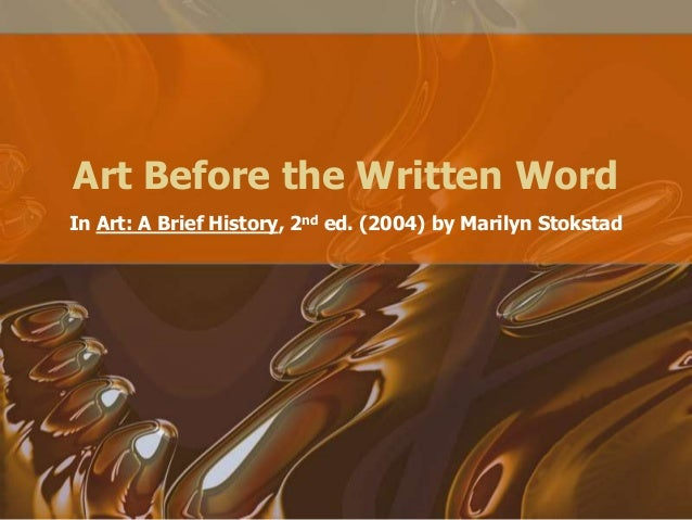 Art Before the Written Word In Art: A Brief History, 2nd ed. (2004) by Marilyn Stokstad