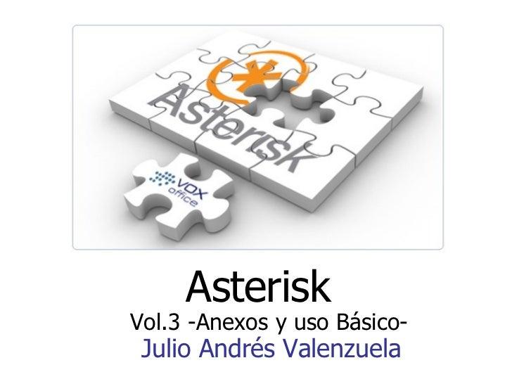 Asterisk Julio Andrés Valenzuela Vol.3 -Anexos y uso Básico-