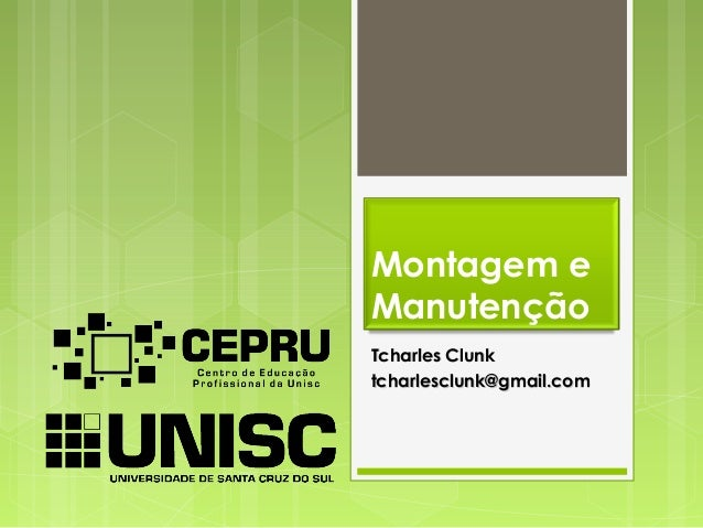 Montagem eManutençãoTcharles ClunkTcharles Clunktcharlesclunk@gmail.comtcharlesclunk@gmail.com