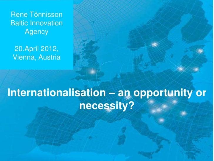 CLOE –Rene TõnnissonBaltic Innovation    members     Agency 20.April 2012, Vienna, AustriaInternationalisation – an opport...