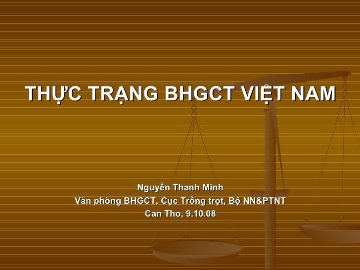 <ul><li>THỰC TRẠNG BHGCT VIỆT NAM </li></ul><ul><li>Nguyễn Thanh Minh </li></ul><ul><li>Văn phòng BHGCT, Cục Trồng trọt, B...