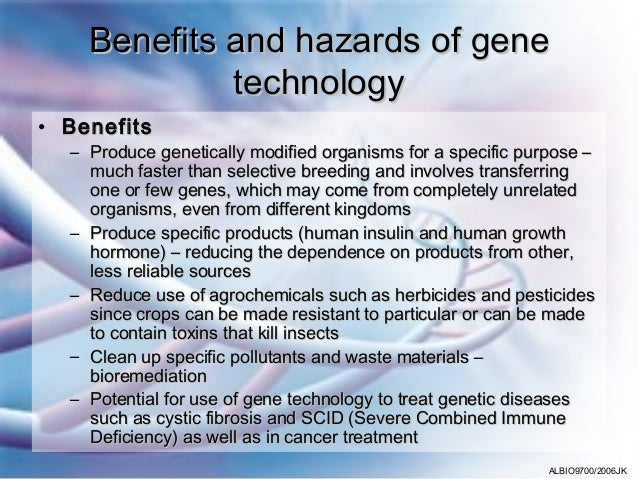 Benefits and hazards of gene             technology• Benefits  – Produce genetically modified organisms for a specific pur...