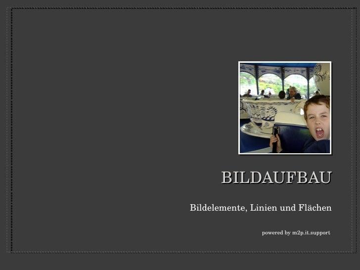 BILDAUFBAU <ul><li>Bildelemente, Linien und Flächen </li></ul><ul><li>powered by m2p.it.support  </li></ul>