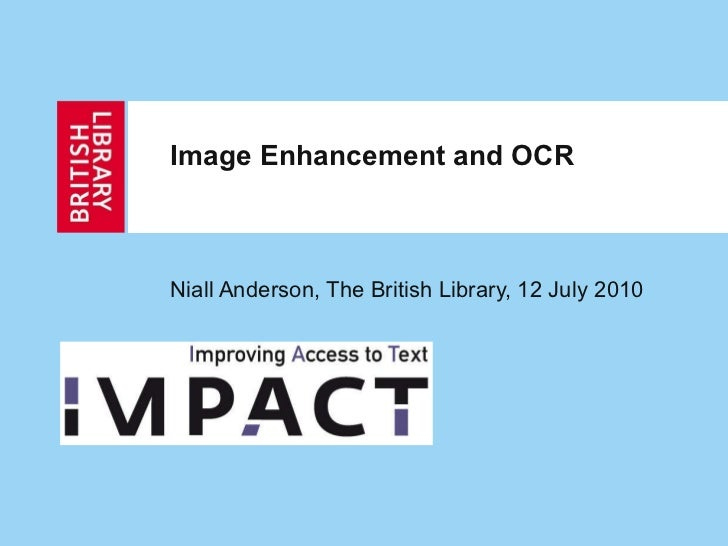 Image Enhancement and OCR Niall Anderson, The British Library, 12 July 2010