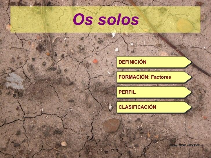 Os solos     DEFINICIÓN     DEFINICIÓN     FORMACIÓN: Factores     FORMACIÓN: Factores     PERFIL     PERFIL     CLASIFICA...