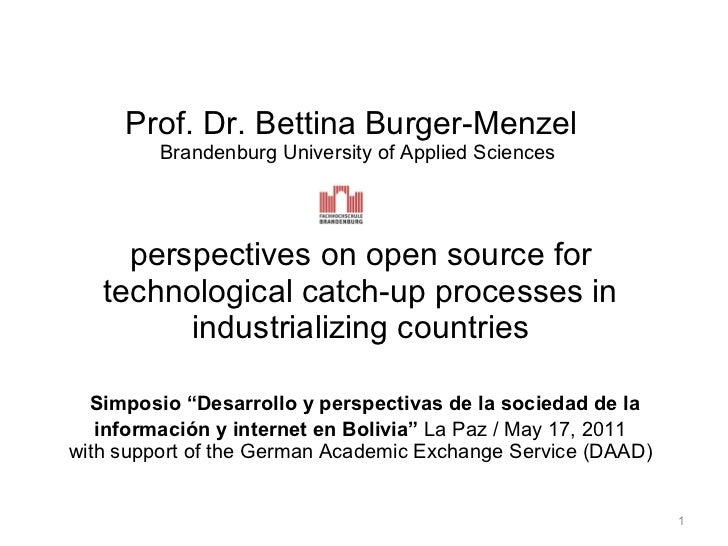 Prof. Dr. Bettina Burger-Menzel  Brandenburg University of Applied Sciences  perspectives on open source for technological...