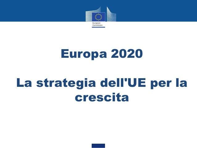 Europa 2020La strategia dellUE per la         crescita