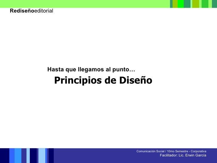 Comunicación Social / 10mo Semestre - Corporativa Facilitador: Lic. Erwin García Hasta que llegamos al punto… Principios d...