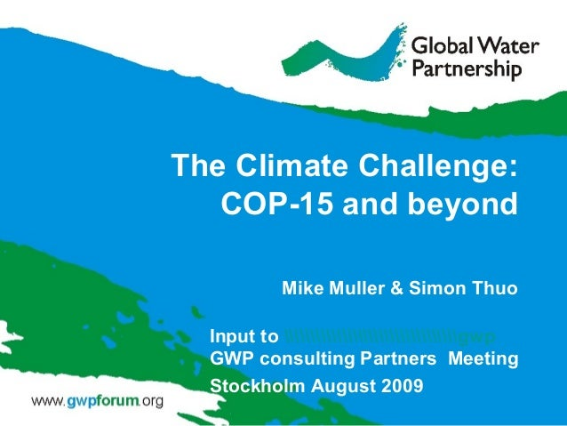 The Climate Challenge: COP-15 and beyond Mike Muller & Simon Thuo Input to gwp GWP consulting Partners Meeting Stockholm A...