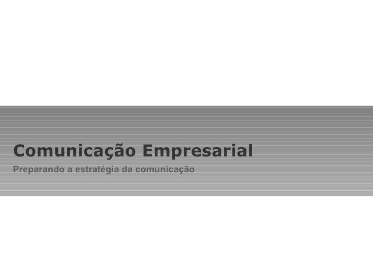 Comunicação Empresarial Preparando a estratégia da comunicação