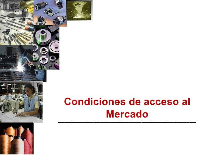Condiciones de acceso al               Mercado___________________________________________